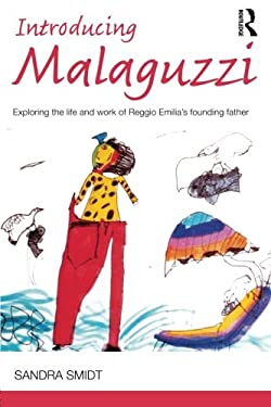 Introducing Malaguzzi: Exploring the Life and Work of Reggio Emilia S Founding Father 9780415525015