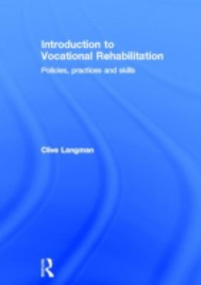 Introduction to Vocational Rehabilitation: Policies, Practices and Skills 9780415603058