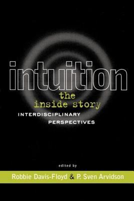 Intuition: The Inside Story: Interdisciplinary Perspectives 9780415915946