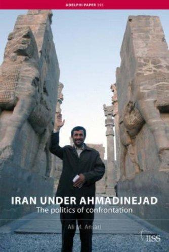Iran Under Ahmadinejad: The Politics of Confrontation 9780415454865