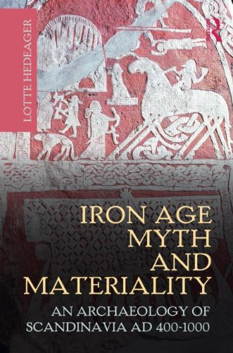 Iron Age Myth and Materiality: An Archaeology of Scandinavia AD 400-1000 9780415606042