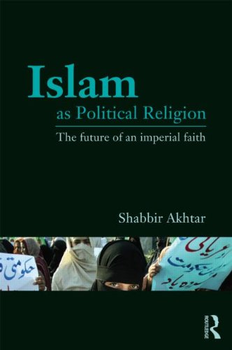 Islam as Political Religion: The Future of an Imperial Faith 9780415781473