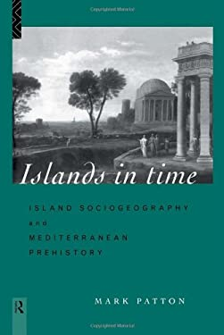 Islands in Time: Island Sociogeography and Mediterranean Prehistory 9780415126595