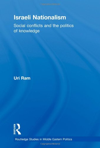 Israeli Nationalism: Social Conflicts and the Politics of Knowledge