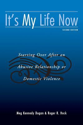 It's My Life Now: Starting Over After an Abusive Relationship or Domestic Violence, Second Edition 9780415953252
