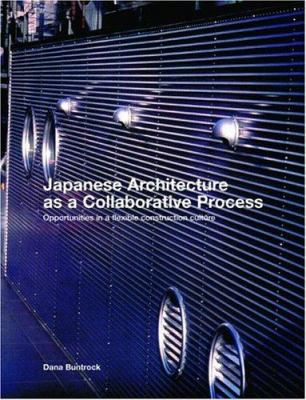 Japanese Architecture as a Collaborative Process: Opportunities in a Flexible Construction Culture 9780419251408