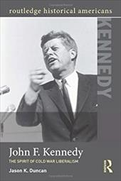 John F. Kennedy: The Burdens of Cold War Liberalism 12987976