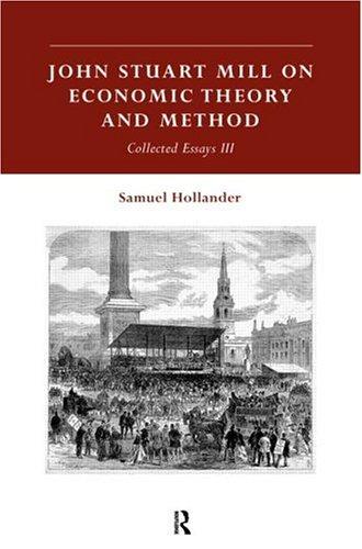 John Stuart Mill on Economic Theory and Method: Collected Essays III 9780415142366