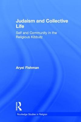 Judaism and Collective Life: Self and Community in the Religious Kibbutz 9780415289665