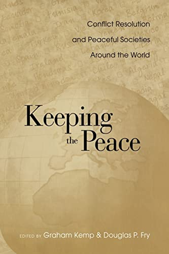 Keeping the Peace: Conflict Resolution and Peaceful Societies Around the World 9780415947626