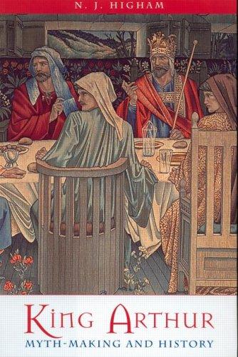 King Arthur: Myth-Making and History 9780415213059