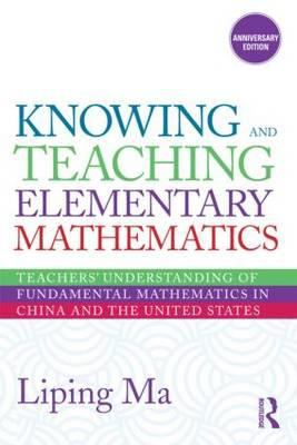 Knowing and Teaching Elementary Mathematics: Teachers' Understanding of Fundamental Mathematics in China and the United States 9780415873840