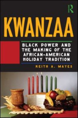 Kwanzaa: Black Power and the Making of the African-American Holiday Tradition 9780415998550