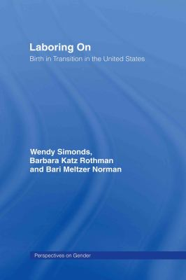 Laboring on: Birth in Transition in the United States 9780415946629
