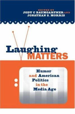 Laughing Matters: Humor and American Politics in the Media Age 9780415957489