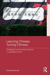 Learning Chinese, Turning Chinese: Challenges to Becoming Sinophone in a Globalised World
