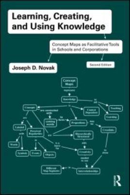 Learning, Creating, and Using Knowledge: Concept Maps as Facilitative Tools in Schools and Corporations 9780415991858