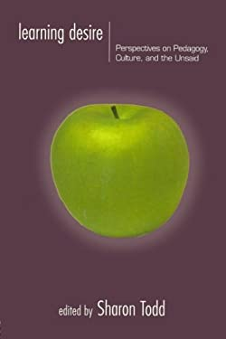 Learning Desire: Perspectives on Pedagogy, Culture, and the Unsaid 9780415917674