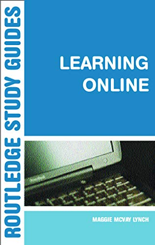 Learning Online: A Guide to Success in the Virtual Classroom 9780415700009