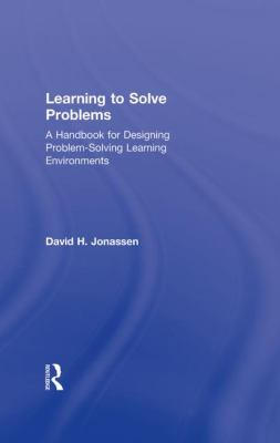 Learning to Solve Problems: A Handbook for Designing Problem-Solving Learning Environments 9780415871938