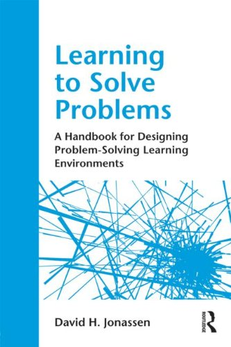 Learning to Solve Problems: A Handbook for Designing Problem-Solving Learning Environments 9780415871945