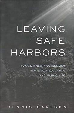 Leaving Safe Harbors: Toward a New Progressivism in American Education and Public Life 9780415933780