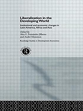 Liberalization in the Developing World: Institutional and Economic Changes in Latin America, Africa and Asia 9780415140539