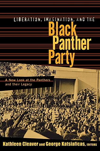 Liberation, Imagination and the Black Panther Party: A New Look at the Black Panthers and Their Legacy 9780415927840