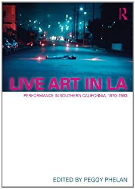 Live Art in La: Performance in Southern California, 1970 - 1983 9780415684231