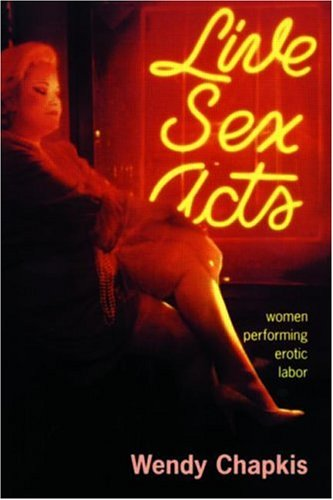 Live Sex Acts : Women Performing Erotic Labor
