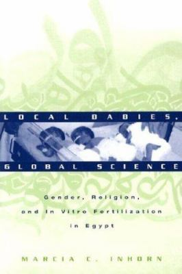 Local Babies, Global Science: Gender, Religion, and in Vitro Fertilization in Egypt 9780415944175