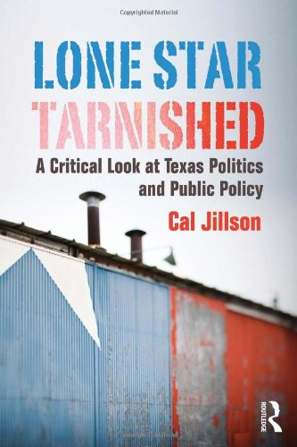 Lone Star Tarnished: A Critical Look at Texas Politics and Public Policy 9780415808774