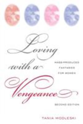 Loving with a Vengence: Mass-Produced Fantasies for Women 9780415974516