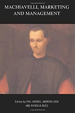 Machiavelli, Marketing and Management 9780415216708
