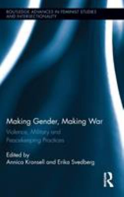 Making Gender, Making War: Violence, Military and Peacekeeping Practices 9780415897587