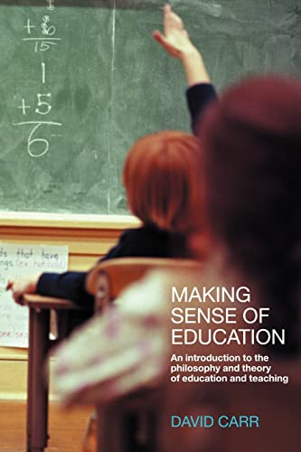 Making Sense of Education: An Introduction to the Philosophy and Theory of Education and Teaching 9780415230742