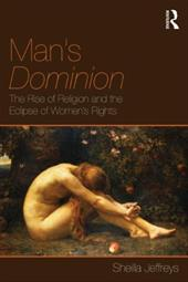 Man's Dominion: The Rise of Religion and the Eclipse of Women's Rights