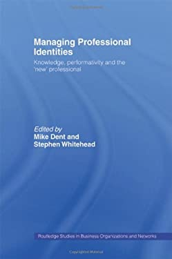 Managing Professional Identities: Knowledge, Performativities and the 'New' Professional 9780415231206
