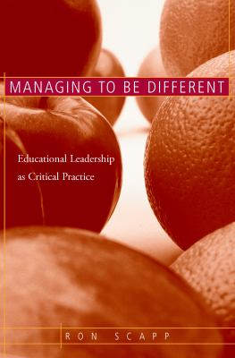 Managing to Be Different: Educational Leadership as Critical Practice 9780415948630