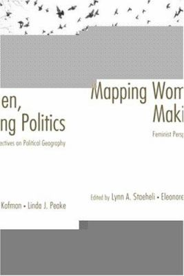 Mapping Women, Making Politics: Feminist Perspectives on Political Geography 9780415934497