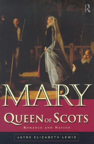 Mary Queen of Scots: Romance and Nation 9780415114813