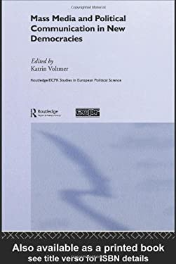 Mass Media and Political Communication in New Democracies 9780415337793