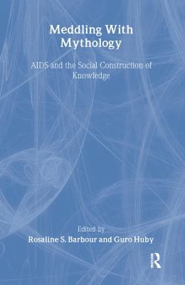 Meddling with Mythology: AIDS and the Social Construction of Knowledge 9780415163897