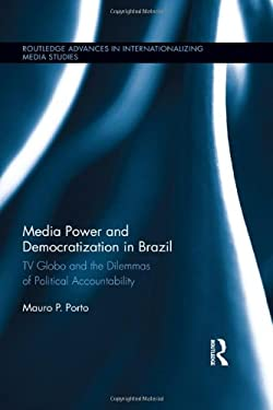 Media Power and Democratization in Brazil: TV Globo and the Dilemmas of Political Accountability 9780415897211