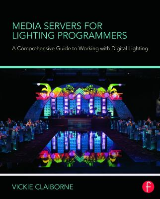 Media Servers for Lighting Programmers: A Comprehensive Guide to Working with Digital Lighting 9780415721899