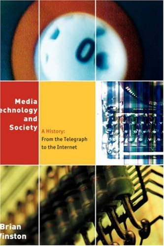 Media, Technology and Society: A History: From the Telegraph to the Internet