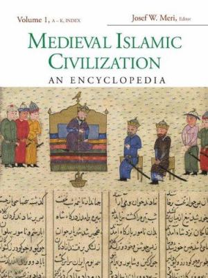 Medieval Islamic Civilization, Volume 1: An Encyclopedia