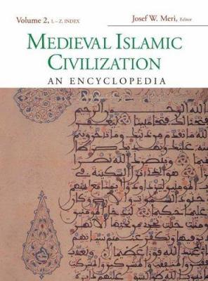 Medieval Islamic Civilization, Volume 2: An Encyclopedia