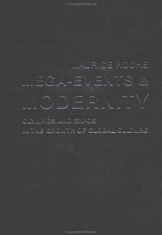 Megaevents and Modernity: Olympics and Expos in the Growth of Global Culture
