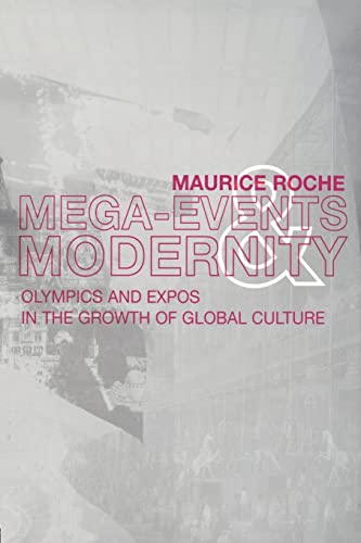 Megaevents and Modernity: Olympics and Expos in the Growth of Global Culture 9780415157124